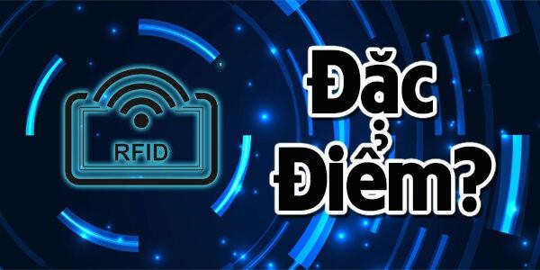 RFID có bao nhiêu đặc điểm, đó là những đặc điểm gì?