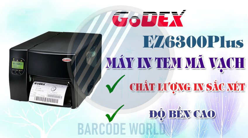 GoDEX EZ6300Plus – MÁY IN TEM MÃ VẠCH CHẤT LƯỢNG IN SẮC NÉT, ĐỘ BỀN CAO