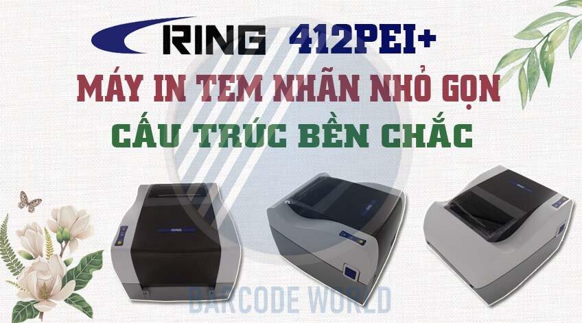 RING 412PEI+ - MÁY IN TEM NHÃN NHỎ GỌN, CẤU TRÚC BỀN CHẮC