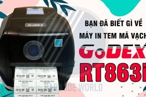 BẠN ĐÃ BIẾT GÌ VỀ MÁY IN TEM MÃ VẠCH GoDEX RT863i 600 dpi?