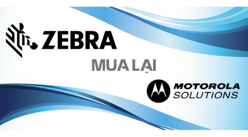 ZEBRA HOÀN THÀNH VIỆC MUA LẠI MOTOROLA SOLUTIONS