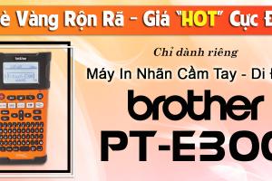 HÈ VÀNG RỘN RÃ - GIÁ HOT CỰC ĐÃ CÙNG BROTHER PT-E300
