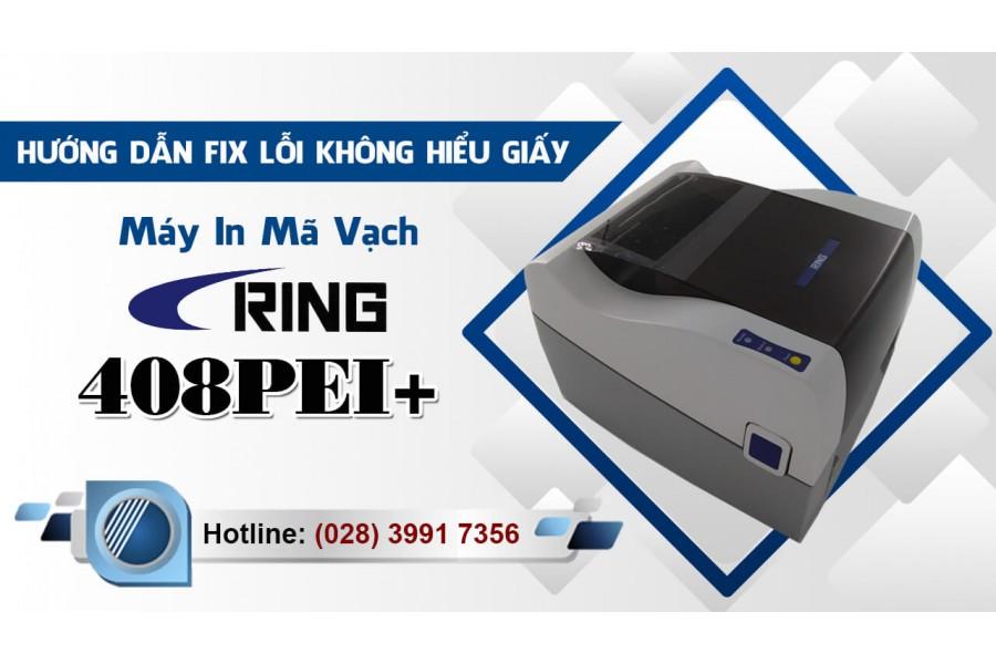 Hướng dẫn Fix lỗi không hiểu giấy Máy In Mã Vạch - Tem Nhãn RING 408PEI+
