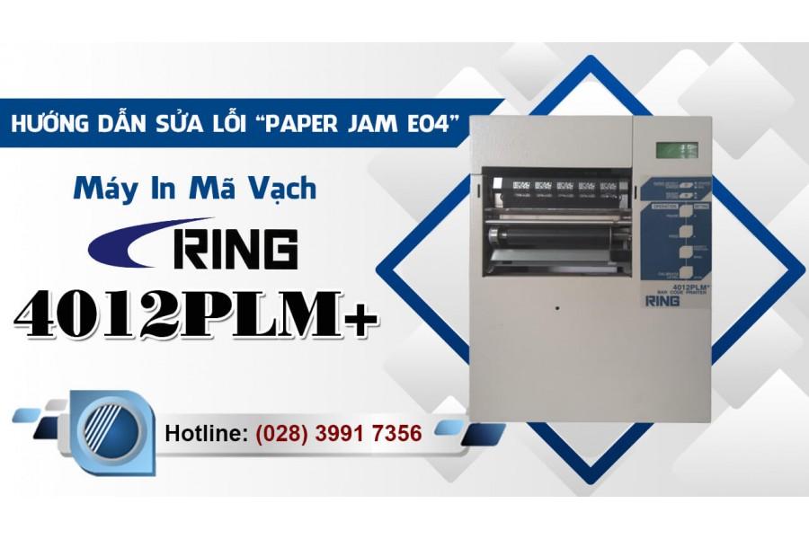 Hướng dẫn sửa lỗi 'Paper Jam E04' Máy In Mã Vạch RING 4012PLM+