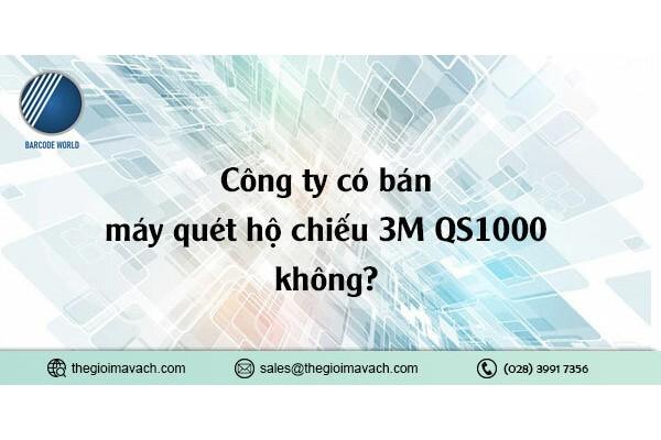 Công ty có bán máy quét hộ chiếu 3M QS1000 không?