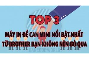 TOP 3 MÁY IN ĐỀ CAN MINI NỔI BẬT NHẤT TỪ BROTHER BẠN KHÔNG NÊN BỎ QUA