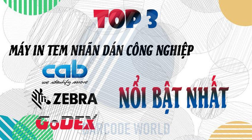 TOP 3 MÁY IN TEM NHÃN DÁN CÔNG NGHIỆP CAB, ZEBRA, GODEX NỔI BẬT NHẤT
