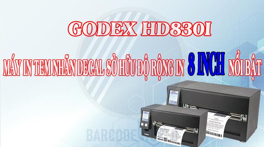 GODEX HD830I - MÁY IN TEM NHÃN DECAL SỞ HỮU ĐỘ RỘNG IN 8 INCH NỔI BẬT