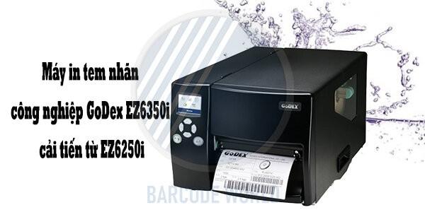 Máy in tem nhãn công nghiệp GoDex EZ6350i cải tiến từ EZ6250i
