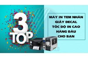 TOP 3 MÁY IN TEM NHÃN GIẤY DECAL TỐC ĐỘ IN CAO HÀNG ĐẦU CHO BẠN