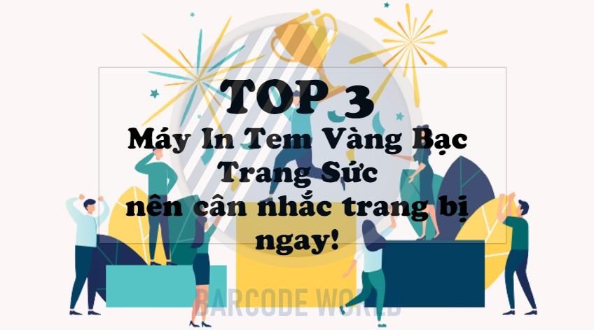 TOP 3 MÁY IN TEM VÀNG BẠC TRANG SỨC NÊN CÂN NHẮC TRANG BỊ NGAY!