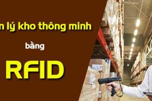 RFID - GIẢI PHÁP QUẢN LÝ KHO THÔNG MINH, HIỆN ĐẠI
